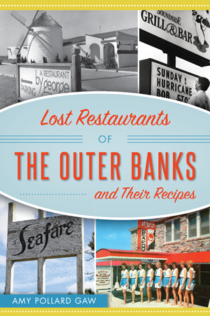 Lost Restaurants Of The Outer Banks And Their Recipes By Amy