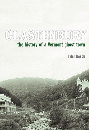 Glastenbury: The History of a Vermont Ghost Town