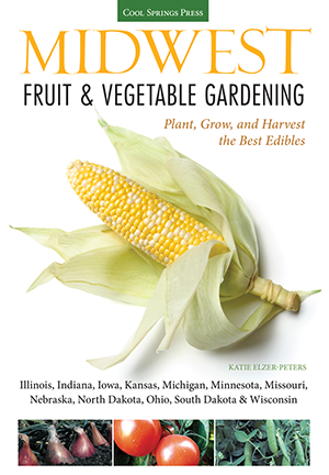 Midwest Fruit & Vegetable Gardening: Plant, Grow, and Harvest the Best Edibles - Illinois, Indiana,