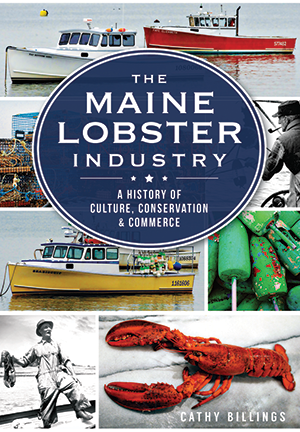 The Maine Lobster Industry: A History of Culture, Conservation & Commerce by Cathy Billings ...