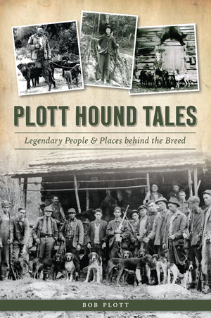 Plott Hound Tales: Legendary People & Places behind the Breed