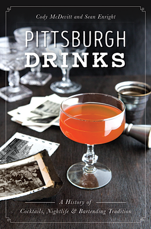 Pittsburgh Drinks: A History of Cocktails, Nightlife & Bartending Tradition