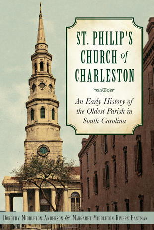 St Philips Church Of Charleston An Early History Of The Oldest Parish In South