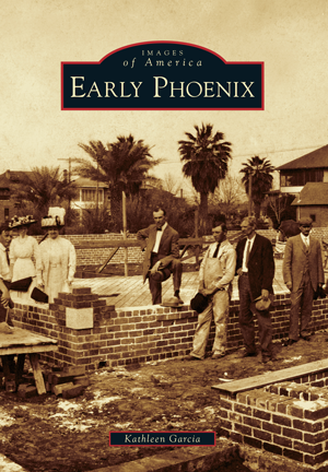 Early Phoenix By Kathleen Garcia Arcadia Publishing Books