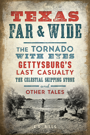 Texas Far & Wide: The Tornado with Eyes, Gettysburg's Last Casualty, the Celestial Skipping Stone an