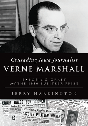 Crusading Iowa Journalist Verne Marshall: Exposing Graft and the 1936 Pulitzer Prize