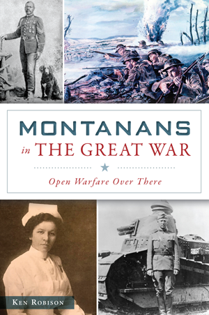 Montanans in the Great War: Open Warfare Over There by Ken