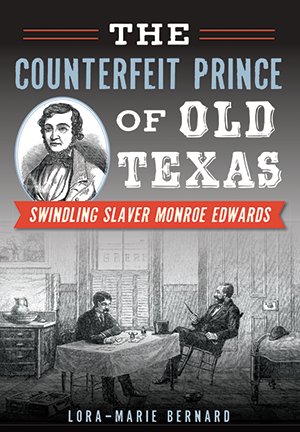 The Counterfeit Prince of Old Texas: Swindling Slaver Monroe Edwards