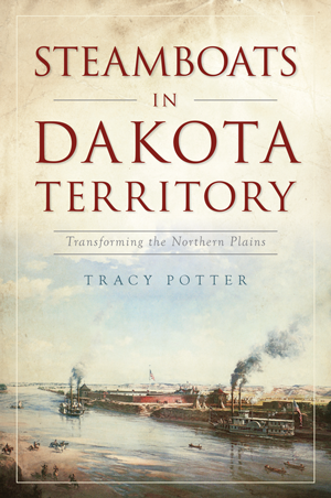 Steamboats in Dakota Territory: Transforming the Northern Plains