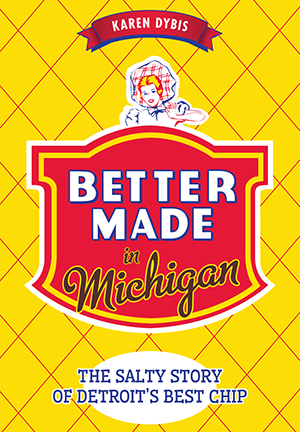 Made In Michigan >> Better Made In Michigan The Salty Story Of Detroit S Best