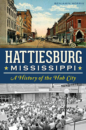 Hattiesburg, Mississippi: A History of the Hub City by ...