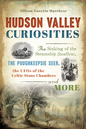 Hudson Valley Curiosities: The Sinking of the Steamship Swallow, the Poughkeepsie Seer, the UFOs of the Celtic Stone Chambers