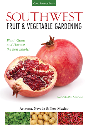 Southwest Fruit & Vegetable Gardening: Plant, Grow, and Harvest the Best Edibles - Arizona, Nevada &