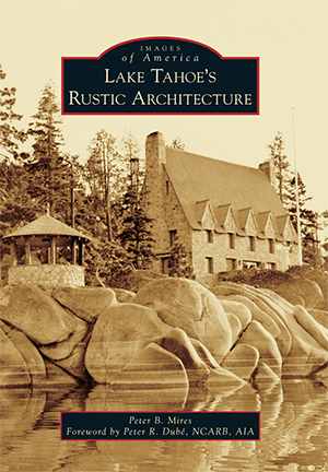 Lake tahoe s rustic architecture by peter mires foreword for Tahoe architects
