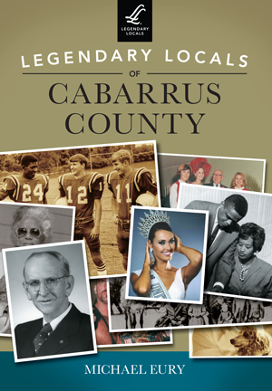 Legendary Locals of Cabarrus County