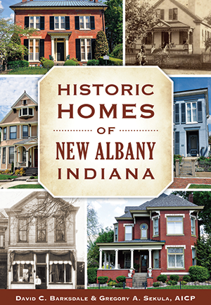 Historic Homes of New Albany, Indiana by David C  Barksdale and