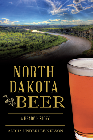 North Dakota Beer: A Heady History