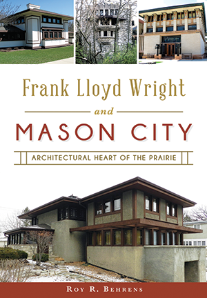 Frank Lloyd Wright and Mason City: Architectural Heart of the Prairie