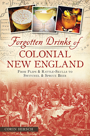 Forgotten Drinks of Colonial New England: From Flips & Rattle-Skulls to Switchel & Spruce Beer