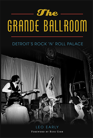 The Grande Ballroom: Detroit's Rock 'n' Roll Palace
