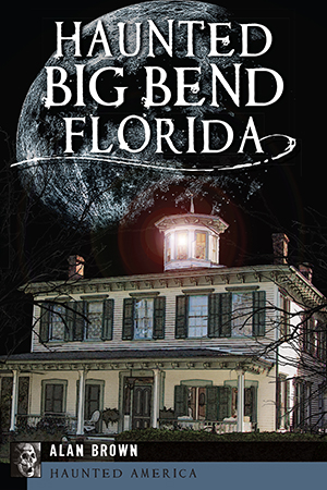Body Shop Tallahassee >> Haunted Big Bend, Florida by Alan Brown | The History Press Books
