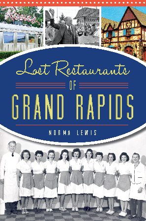 Lost Restaurants Of Grand Rapids By Norma Lewis The