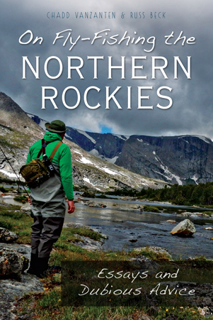 On Fly-Fishing the Northern Rockies: Essays and Dubious Advice
