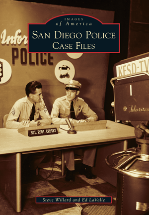 San Diego Police Case Files By Steve Willard And Ed Lavalle Arcadia Publishing Books