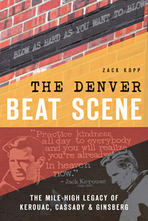 The Denver Beat Scene: The Mile-High Legacy of Kerouac, Cassady & Ginsberg