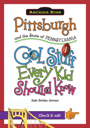 Pittsburgh and the State of Pennsylvania: Cool Stuff Every Kid Should Know