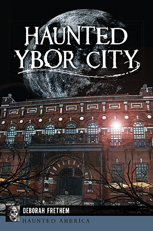 haunted ybor city by deborah frethem the history press books. Black Bedroom Furniture Sets. Home Design Ideas