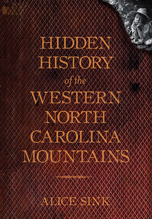 Hidden History Of The Western North Carolina Mountains By