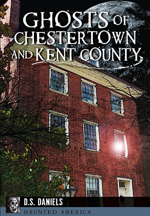 Ghosts Of Chestertown And Kent County By D S Daniels border=