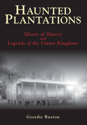 Haunted Plantations: Ghosts of Slavery and Legends of the Cotton Kingdoms
