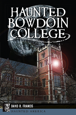 Haunted bowdoin college by david r francis the history press books haunted bowdoin college publicscrutiny Images