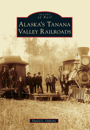 Alaska's Tanana Valley Railroads
