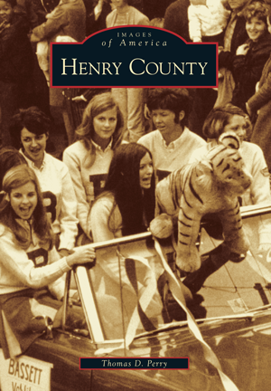 Henry County By Thomas D Perry Arcadia Publishing Books