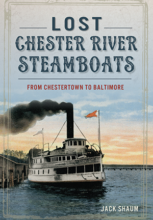 Lost Chester River Steamboats: From Chestertown to Baltimore