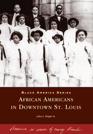 African Americans In Downtown St Louis By John A Wright Sr Arcadia Publishing Books