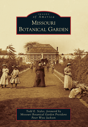 Missouri Botanical Garden By Todd E Styles Foreword By Missouri Botanical Garden President