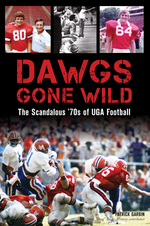 Dawgs Gone Wild: The Scandalous '70s of UGA Football