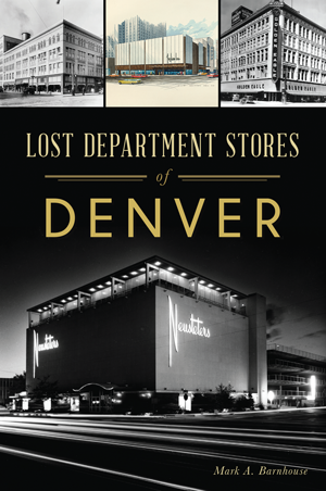 lost department stores of denver by mark a barnhouse the history press books. Black Bedroom Furniture Sets. Home Design Ideas