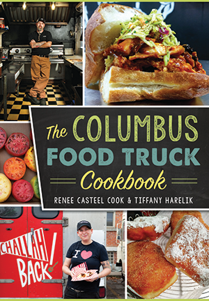 The columbus food truck cookbook by renee casteel cook tiffany the columbus food truck cookbook by renee casteel cook tiffany harelik the history press books forumfinder Choice Image