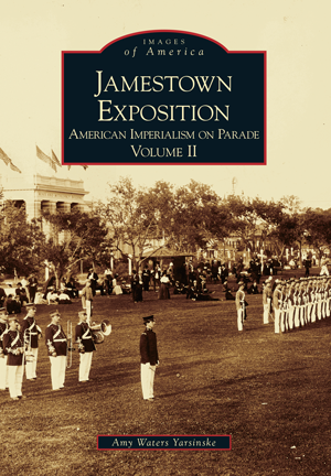 Jamestown Exposition: American Imperialism on Parade: Volume II