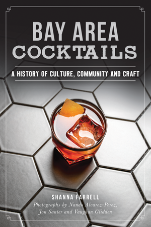 Bay Area Cocktails: A History of Culture, Community and Craft