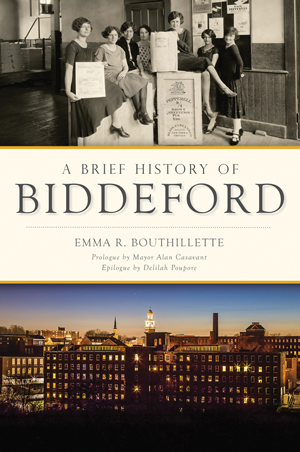 A Brief History of Biddeford by Emma R. Bouthillette