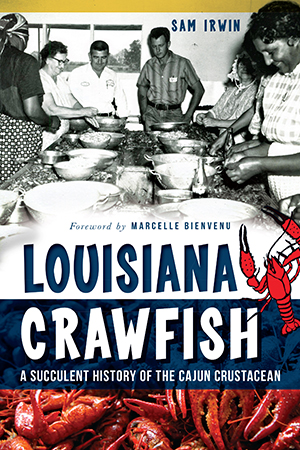 Louisiana Crawfish: A Succulent History of the Cajun Crustacean
