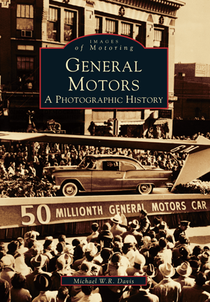 General Motors: A Photographic History by Michael W. R. Davis | Arcadia Publishing Books
